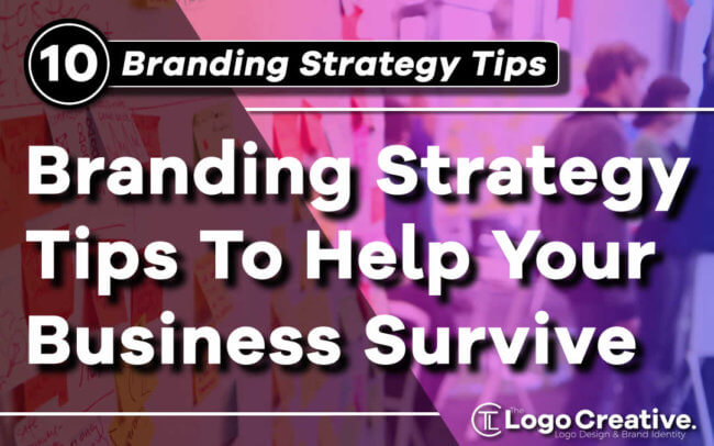 10 Branding Strategy Tips To Help Your Business Survive