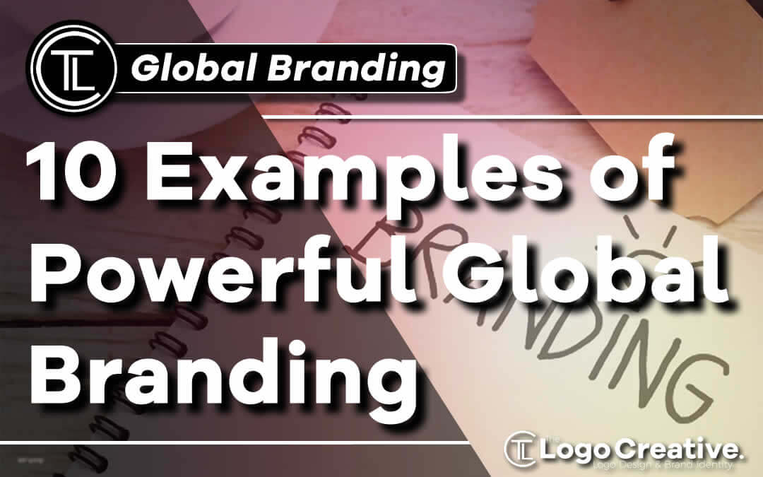 10 Examples Of Powerful Global Branding Branding