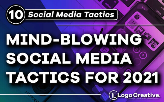 10 Mind-Blowing Social Media Tactics For 2021
