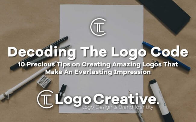 10 Precious Tips on Creating Amazing Logos That Make An Everlasting Impression - Decoding the Logo Code
