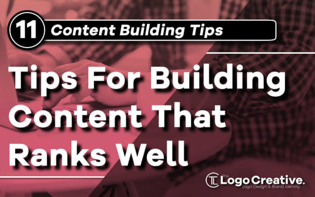 11 Tips For Building Content That Ranks Well