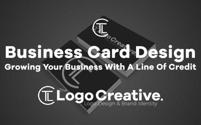 Business Card Design: Growing Your Business With A Line Of Credit