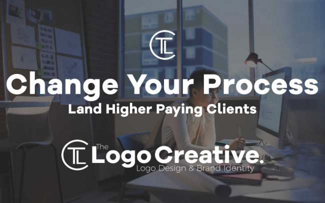 Change Your Process, Land Higher Paying Clients