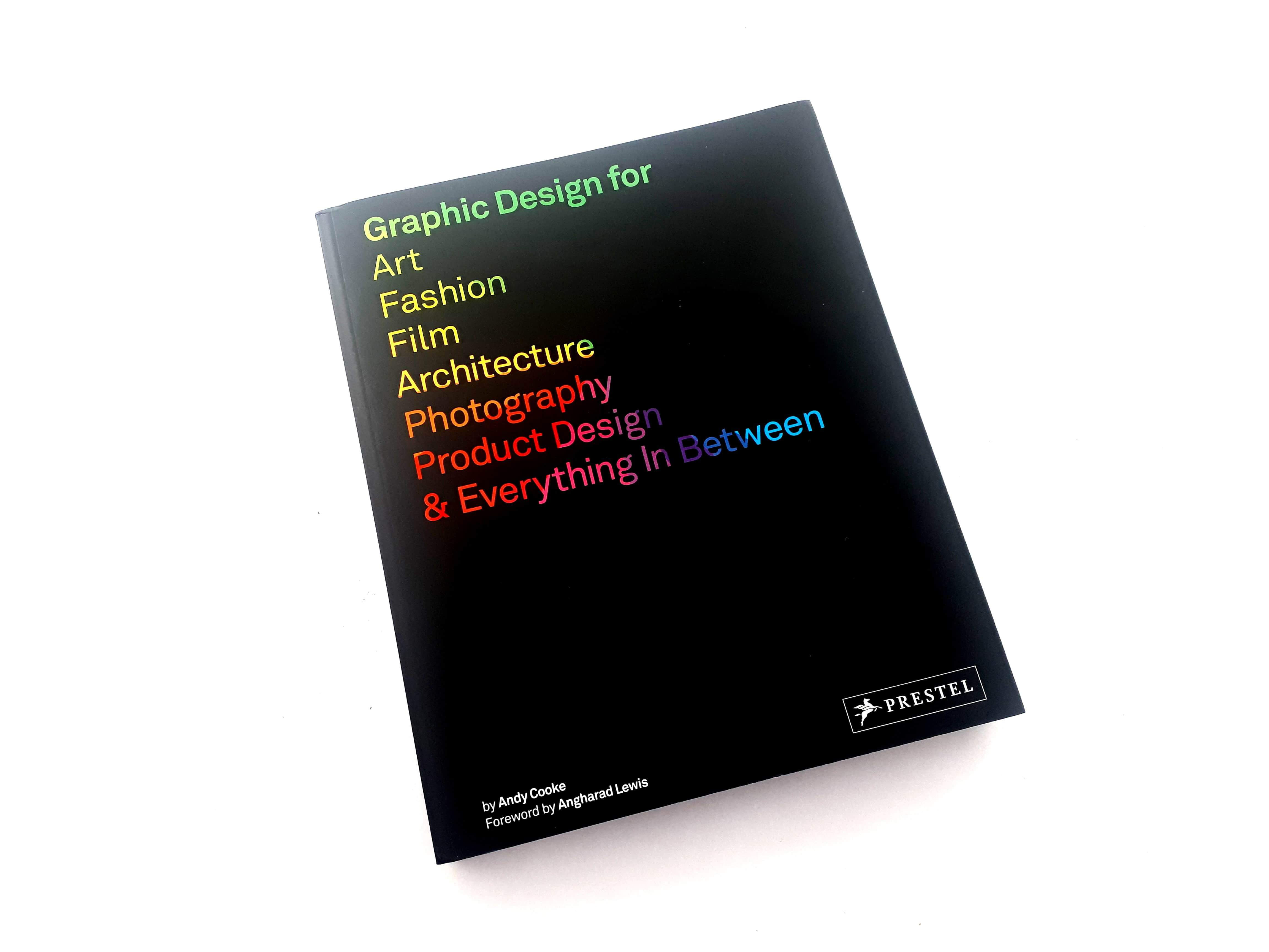 Graphic Design for Art, Fashion, Film, Architecture, Photography, Product Design & Everything In Between by Andy Cooke