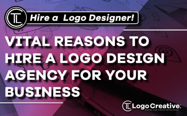 4 Vital Reasons to Hire a Logo Design Agency for Your Business