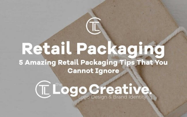 5 Amazing Retail Packaging Tips That You Cannot Ignore