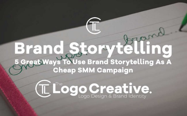 5 Great Ways To Use Brand Storytelling As A Cheap SMM Campaign