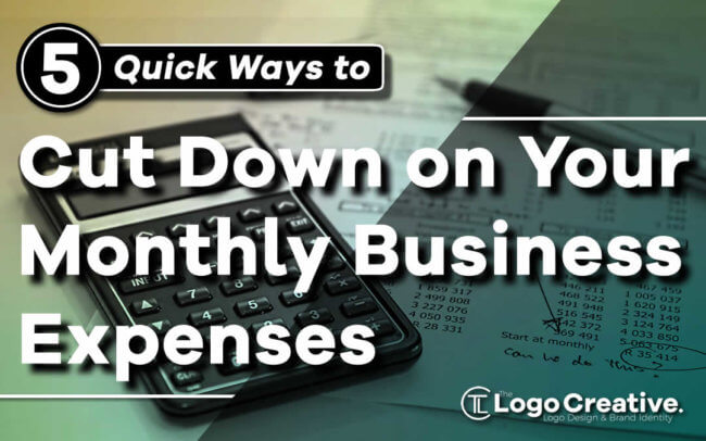 5 Quick Ways to Cut Down on Your Monthly Business Expenses
