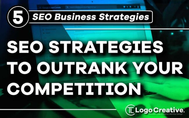 5 SEO Strategies To Outrank Your Competition