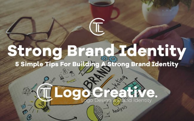 5 Simple Tips For Building A Strong Brand Identity