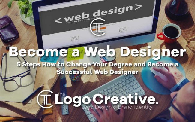 5 Steps How to Change Your Degree and Become a Successful Web Designer