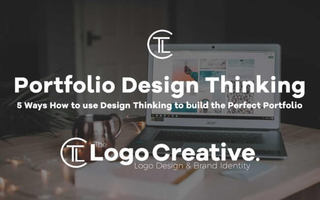 5 Ways How to use Design Thinking to build the Perfect Portfolio