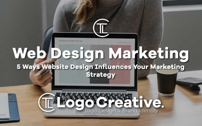 5 Ways Website Design Influences Your Marketing Strategy