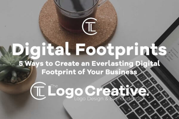 5 Ways to Create an Everlasting Digital Footprint of Your Business