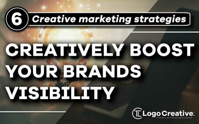 6 Creative marketing strategies to boost your brand visibility