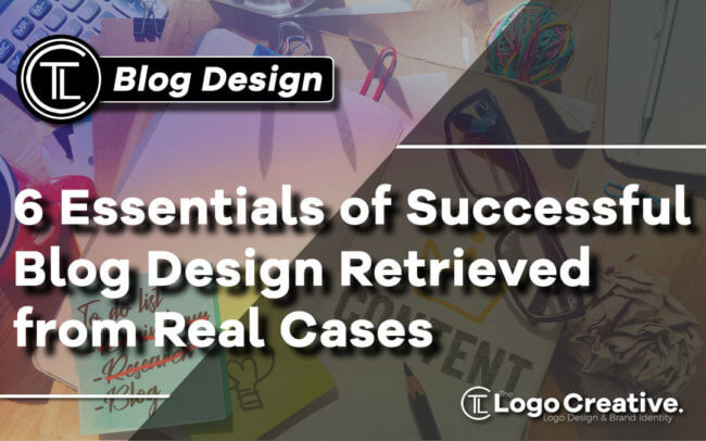 6 Essentials of Successful Blog Design Retrieved from Real Cases