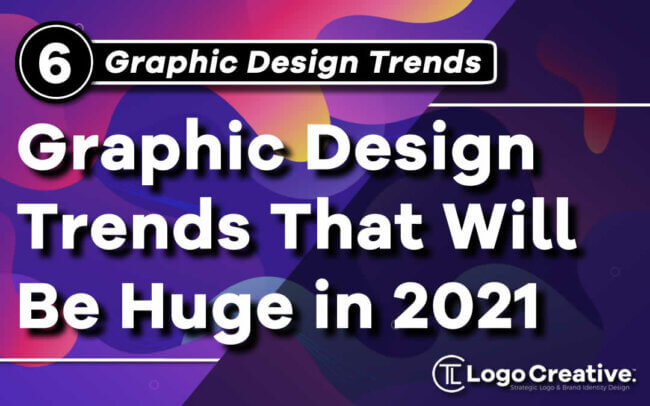 6 Graphic Design Trends That Will Be Huge in 2021