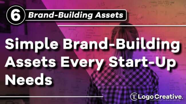 6 Simple Brand-Building Assets Every Start-Up Needs.