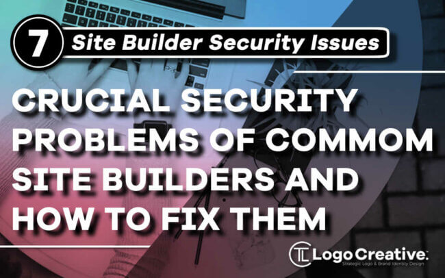 7 Most Crucial Security Problems of Common Site Builders Which You Should be Aware of and How to Fix Them
