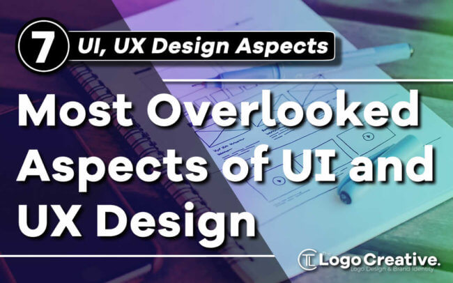 7 Most Overlooked Aspects of UI and UX Design