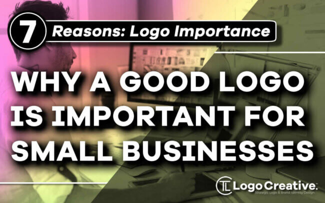 7 Reasons Why A Good Logo Is Important For Your Small Business