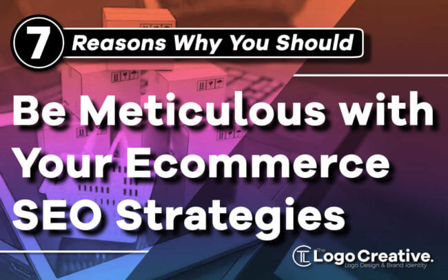 7 Reasons Why You Should Be Meticulous with Your Ecommerce SEO Strategies