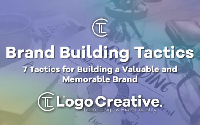 7 Tactics for Building a Valuable and Memorable Brand