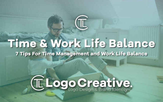 7 Tips For Time Management and Work Life Balance