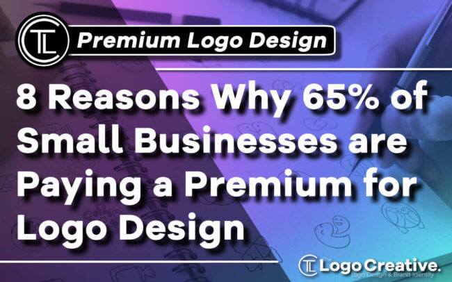 8 Reasons Why 65% of Small Businesses Pay a Premium for Logo Design