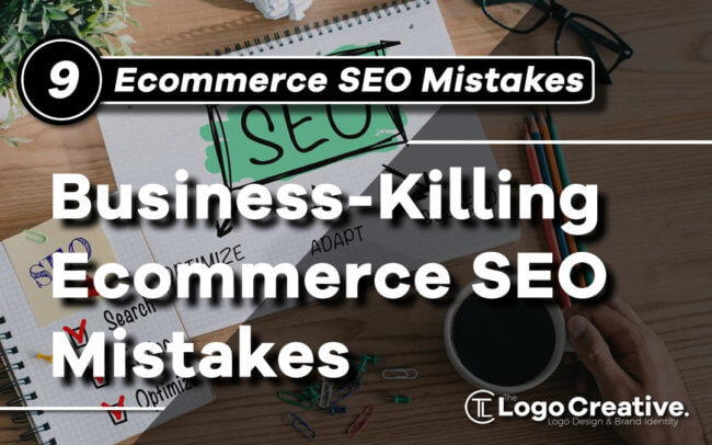 9 Business-Killing Ecommerce SEO Mistakes