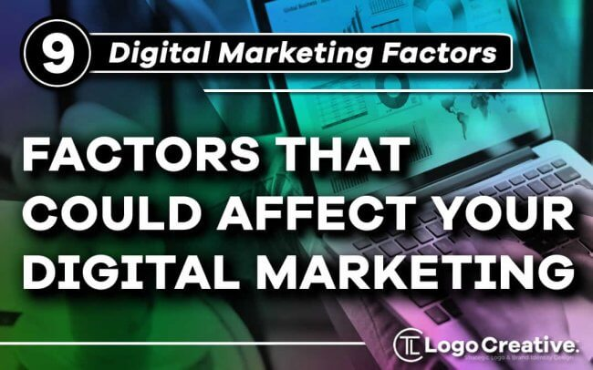 9 Little-Known Factors That Could Affect Your Digital Marketing