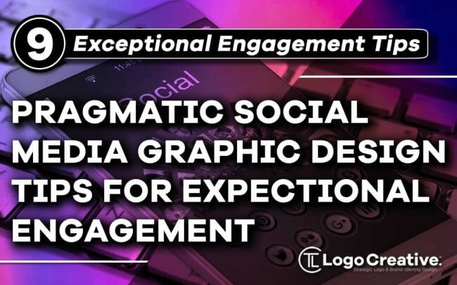 9 Pragmatic Social Media Graphic Design Tips for Exceptional Engagement