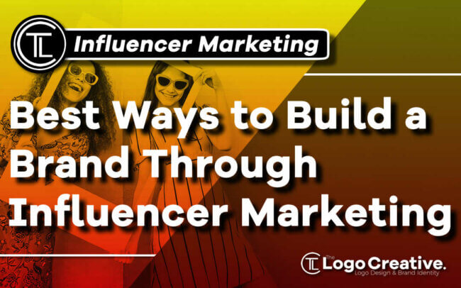 Best Ways to Build a Brand Through Influencer Marketing