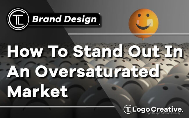 Brand Design - How To Stand Out In An Oversaturated Market - Branding