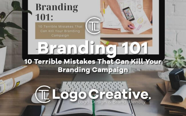 Branding 101: 10 Terrible Mistakes That Can Kill Your Branding Campaign