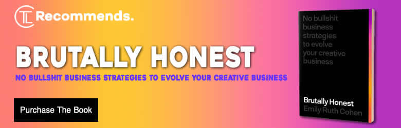 Brutally Honest - No Bullshit Strategies To Evolve Your Creative Business By Emily Cohen
