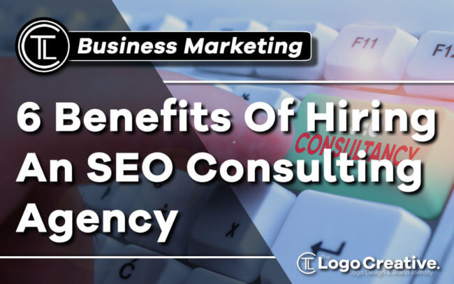 Business Marketing - 6 Benefits Of Hiring An SEO Consulting Agency