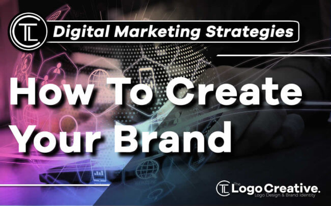 Digital Marketing Strategies - How To Create Your Brand