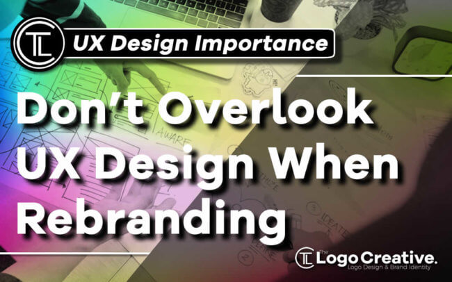 Don't Overlook UX Design When Rebranding