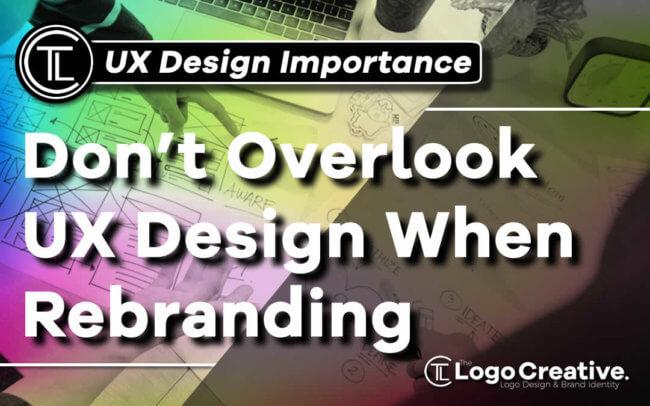 Don't Overlook UX Design When Rebranding