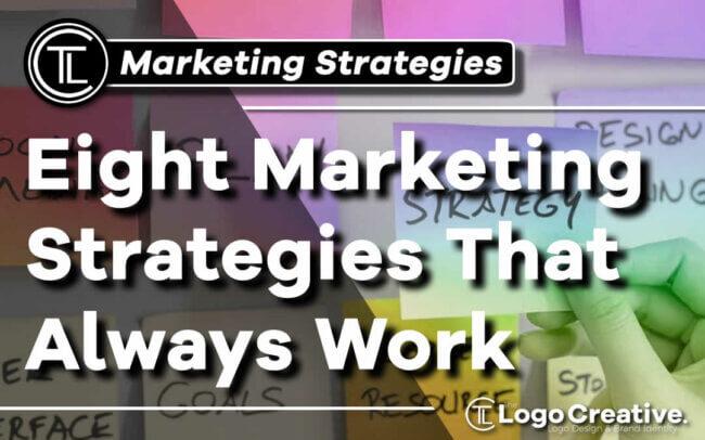 Eight Marketing Strategies That Always Work
