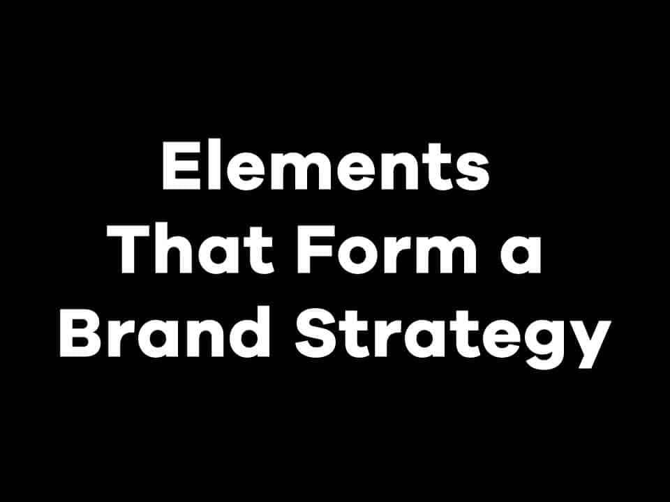 Elements That Form a Brand Strategy