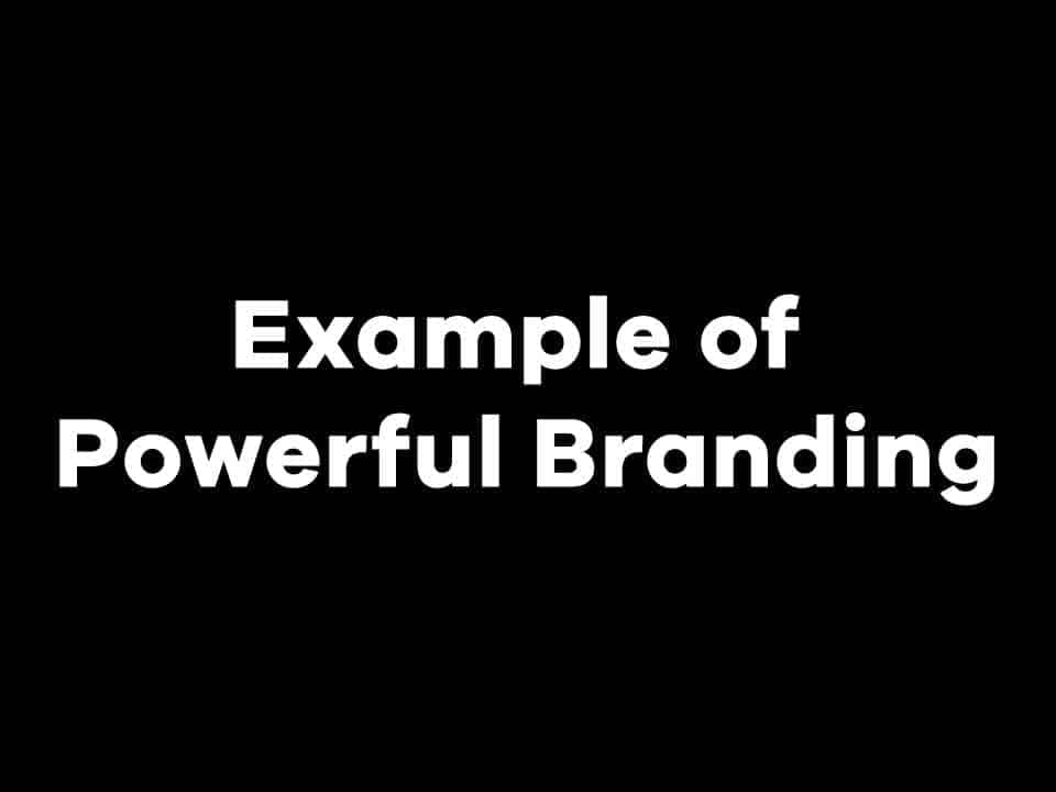 Example of Powerful Branding