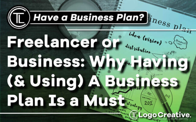Freelancer or Business: Why Having (& Using) A Business Plan Is a Must