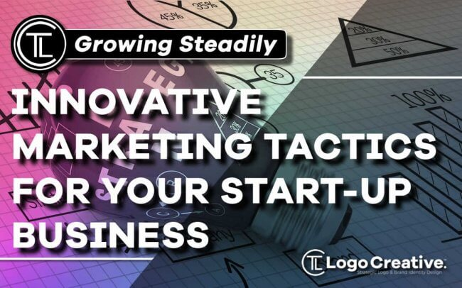 Growing Steadily - Innovative Marketing Tactics for Your Start-up Business