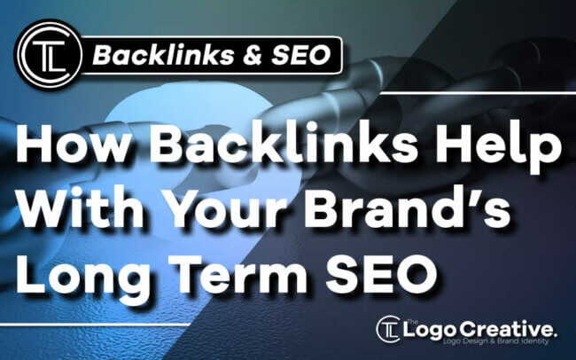 How Backlinks Help With Your Brand's Long Term SEO