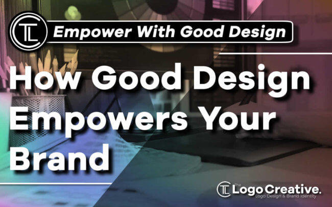 How Good Design Empowers Your Brand