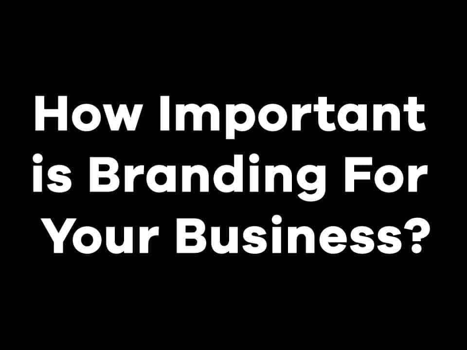 How Important is Branding For Your Business