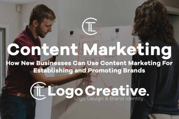 How New Businesses Can Use Content Marketing For Establishing and Promoting Brands