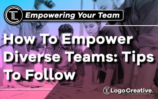 How To Empower Diverse Teams - Tips To Follow